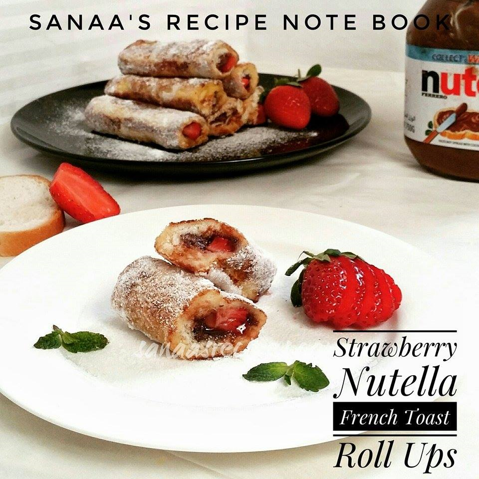 Strawberry Nutella French Toast Roll Ups - sanaa's recipe