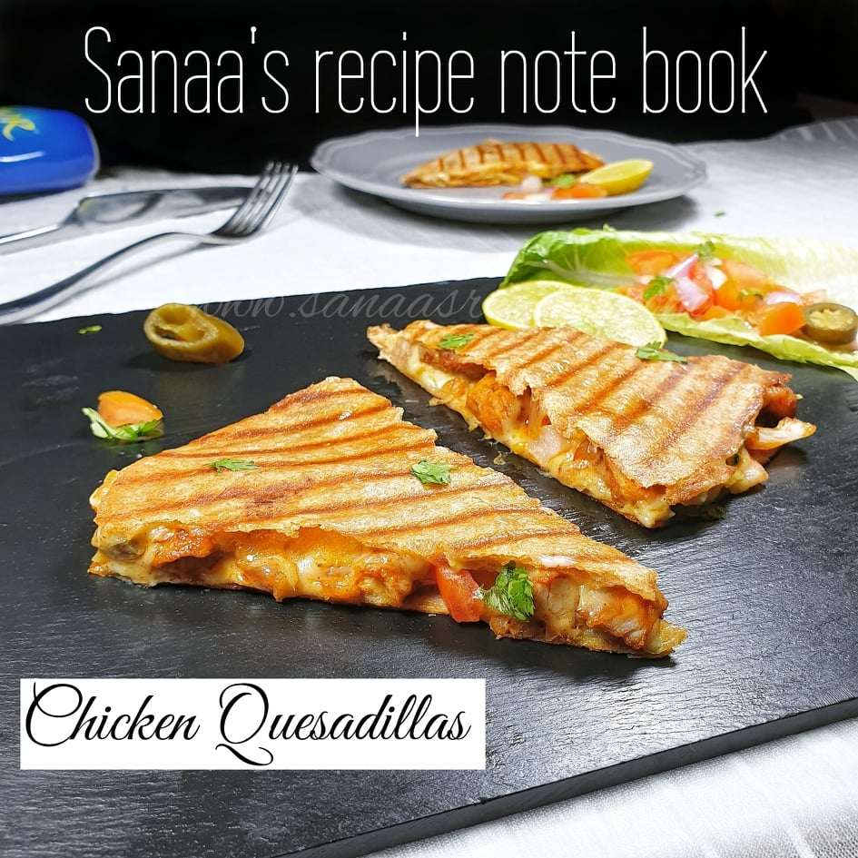 Chicken Quesadillas - sanaa's recipe